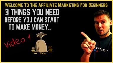 Affiliate Marketing for Beginners  - 3 Things You Need to Have to Make Money As An Affiliate