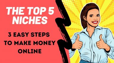 3 Easy Steps to Make REAL MONEY Online - The TOP 5 Niches