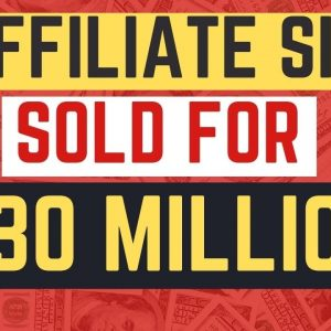 Affiliate Marketing Site Sold for $30 Million Dollars 🤑 Affiliate Marketing Success Story