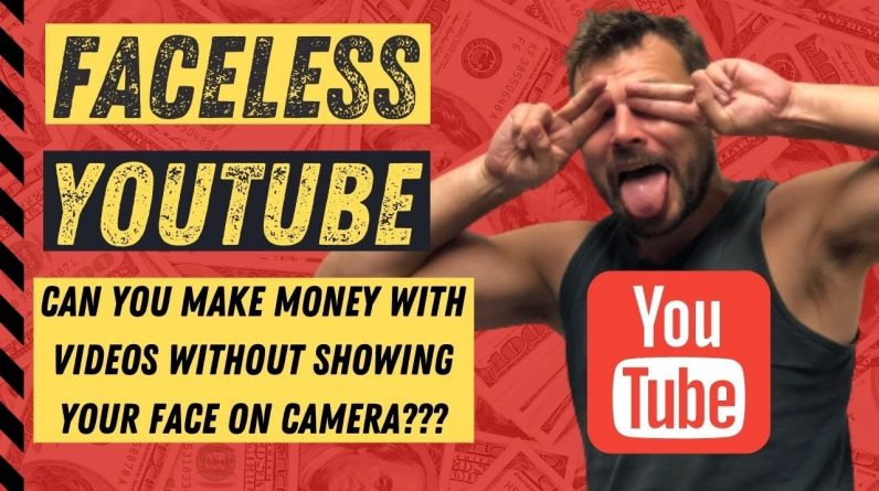 Faceless YouTube Videos - Can You Make Money on YouTube with Videos without Showing Your Face