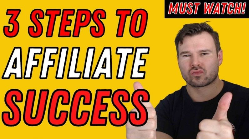 How to Be Successful with Affiliate Marketing  - 3 Steps to Make Money Online Success Quickly